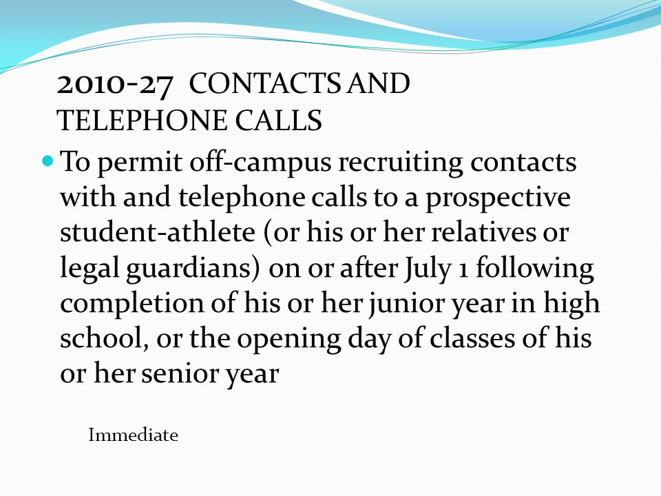 To permit off-campus recruiting contacts with and telephone calls to a prospective student-athlete (or his or her relatives or legal guardians) on or