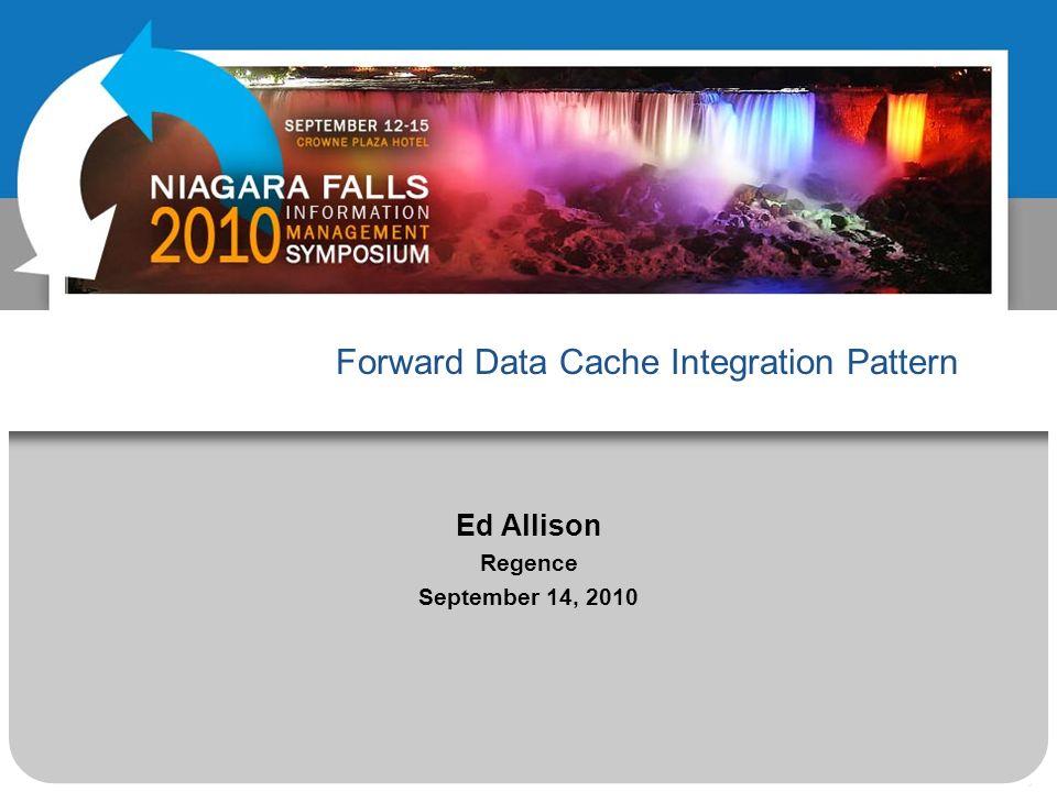 Forward Data Cache Integration Pattern Ed Allison Regence September 14, 2010