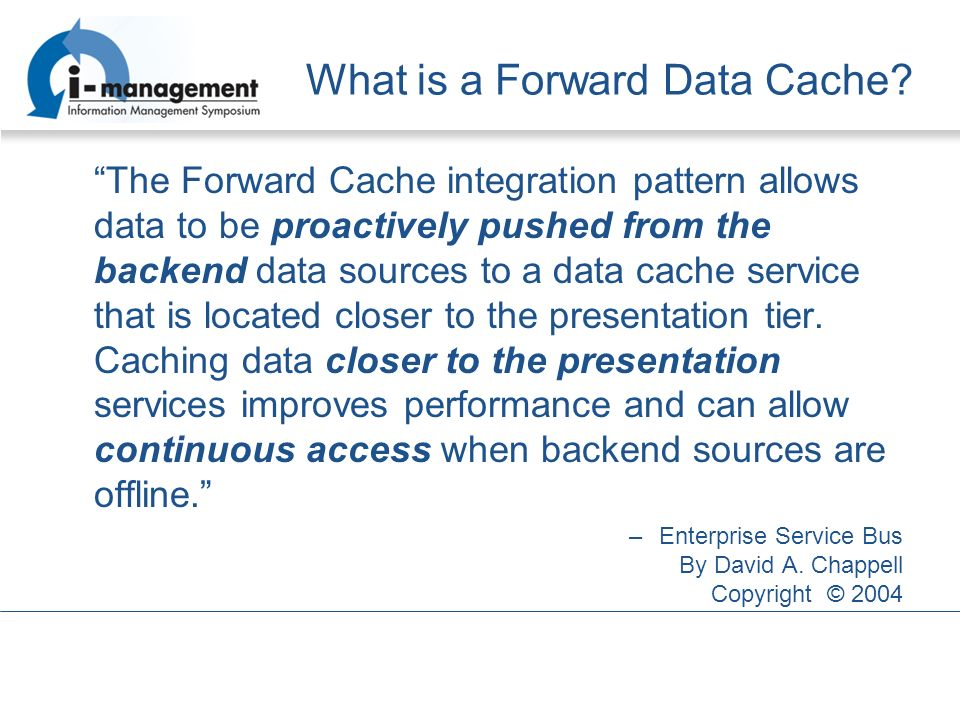 What is a Forward Data Cache? The Forward Cache integration pattern allows data to be proactively pushed from the backend data sources to a data cache