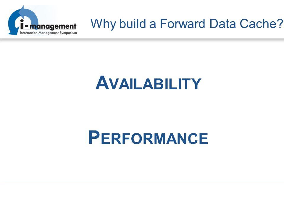 Why build a Forward Data Cache? A VAILABILITY P ERFORMANCE