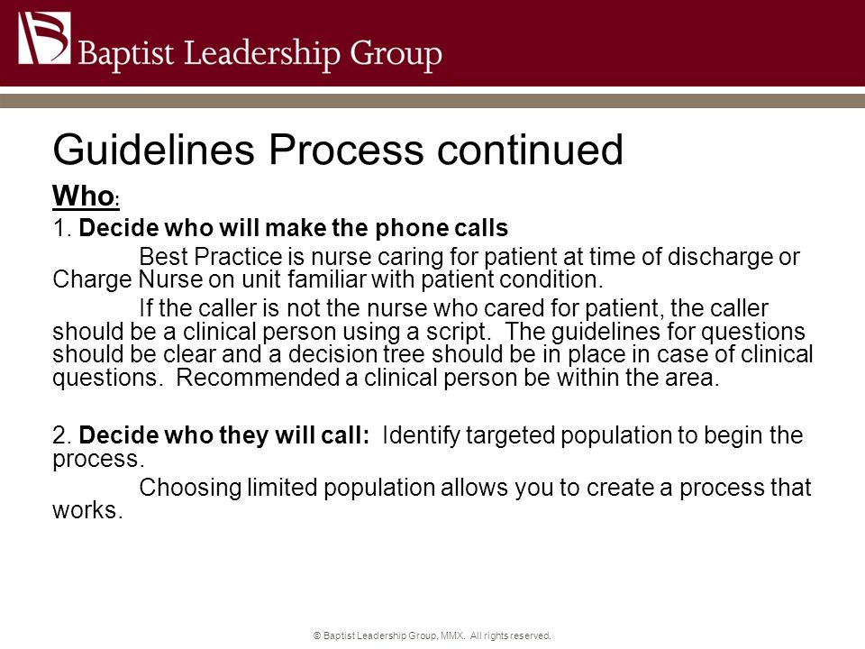 Guidelines Process continued Who : 1. Decide who will make the phone calls Best Practice is nurse caring for patient at time of discharge or Charge Nu