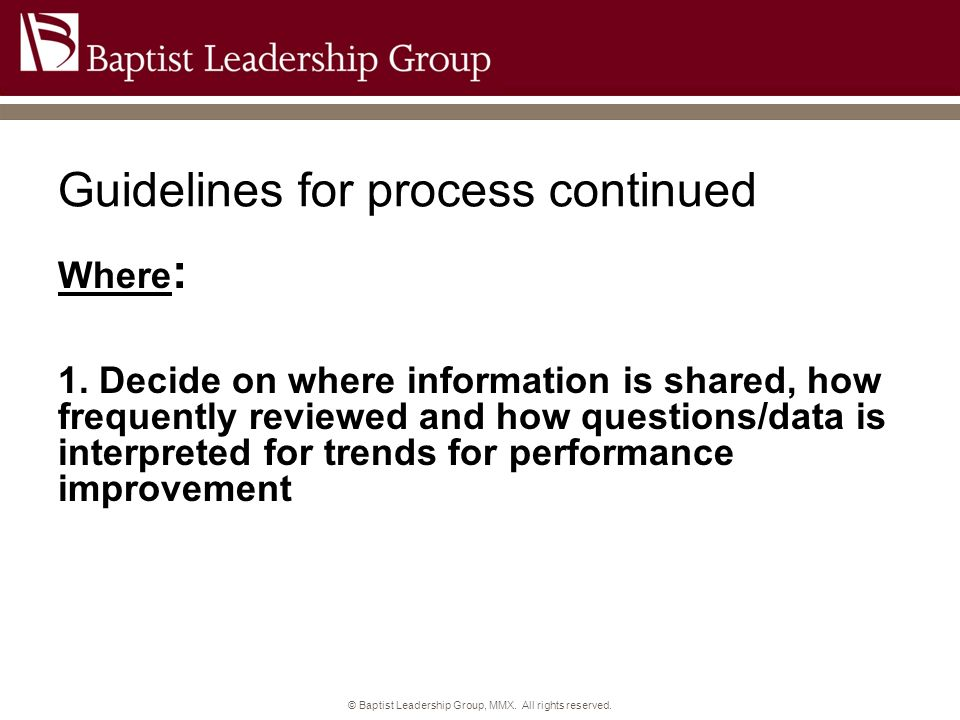 Guidelines for process continued Where : 1. Decide on where information is shared, how frequently reviewed and how questions/data is interpreted for t
