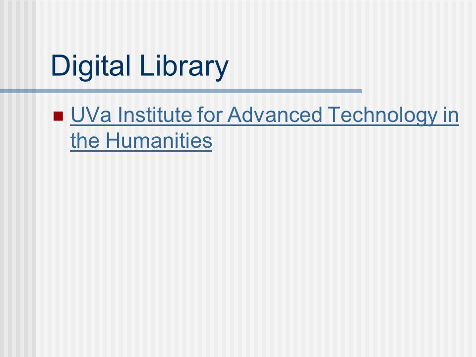 Digital Library UVa Institute for Advanced Technology in the Humanities UVa Institute for Advanced Technology in the Humanities