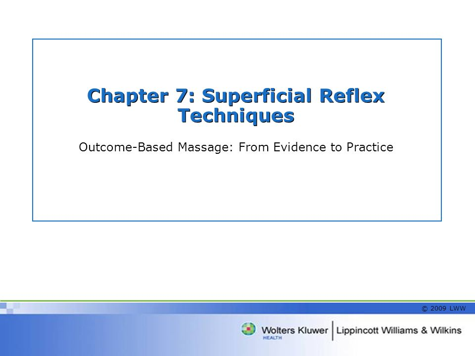 Chapter 7: Superficial Reflex Techniques Outcome-Based Massage: From Evidence to Practice © 2009 LWW