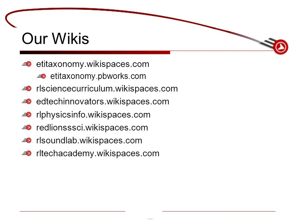 Our Wikis etitaxonomy.wikispaces.com etitaxonomy.pbworks.com rlsciencecurriculum.wikispaces.com edtechinnovators.wikispaces.com rlphysicsinfo.wikispaces.com redlionsssci.wikispaces.com rlsoundlab.wikispaces.com rltechacademy.wikispaces.com