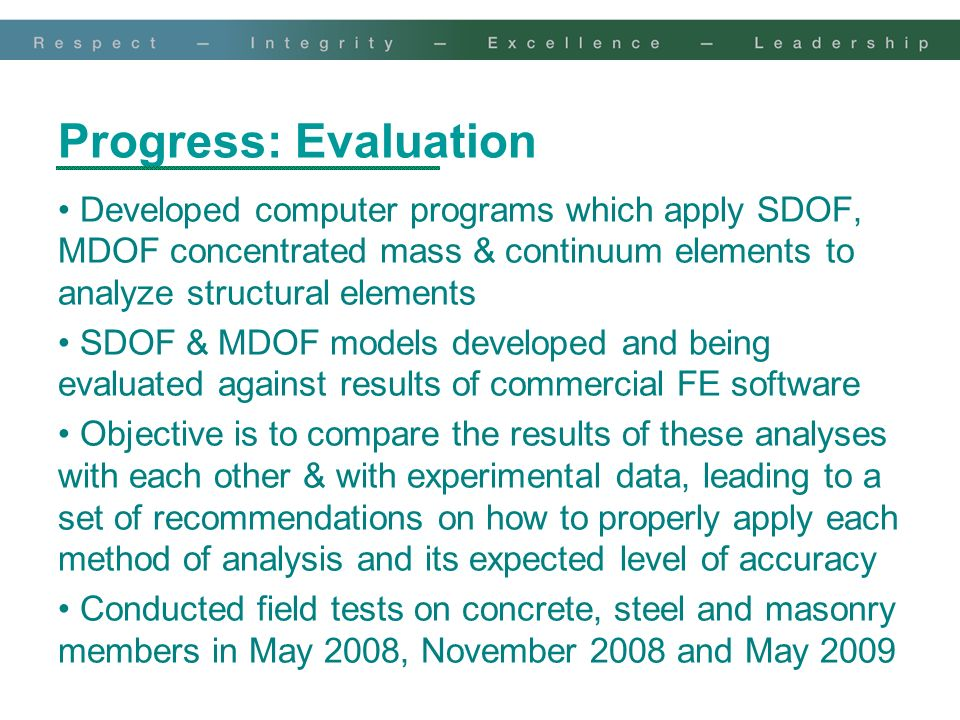 Progress: Evaluation Developed computer programs which apply SDOF, MDOF concentrated mass & continuum elements to analyze structural elements SDOF & M