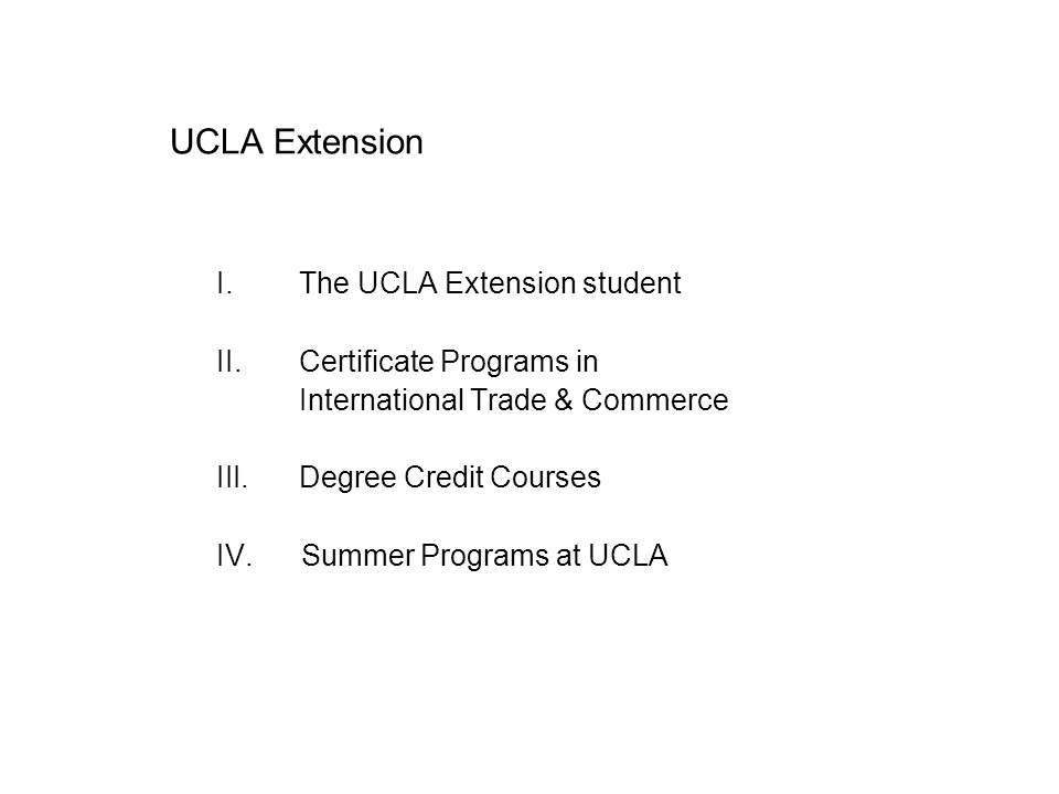 UCLA Extension I.The UCLA Extension student II. Certificate Programs in International Trade & Commerce III.Degree Credit Courses IV. Summer Programs a
