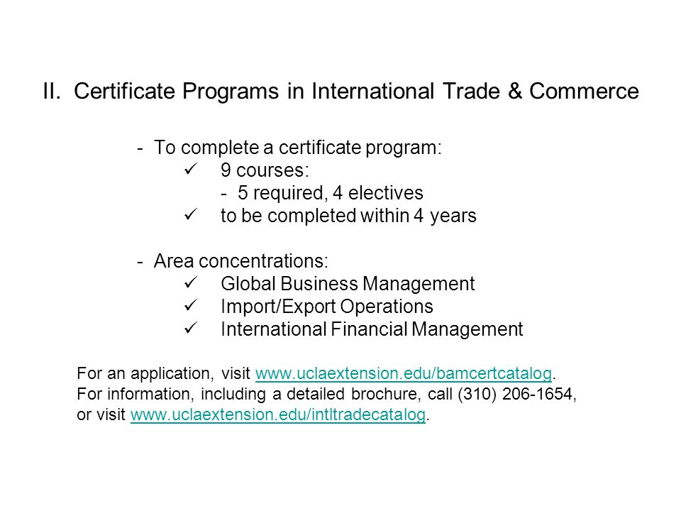 II. Certificate Programs in International Trade & Commerce - To complete a certificate program: 9 courses: - 5 required, 4 electives to be completed w