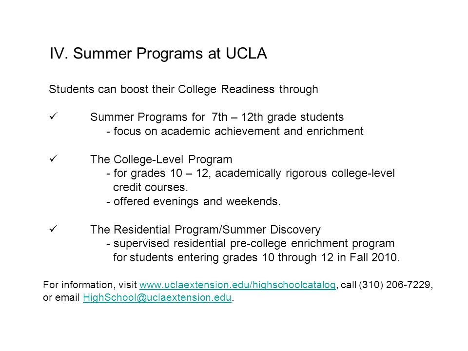 IV. Summer Programs at UCLA Students can boost their College Readiness through Summer Programs for 7th – 12th grade students - focus on academic achie
