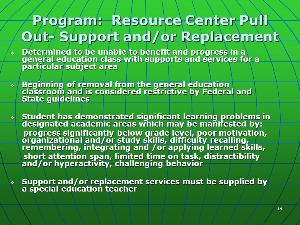 14 Program: Resource Center Pull Out- Support and/or Replacement Determined to be unable to benefit and progress in a general education class with sup