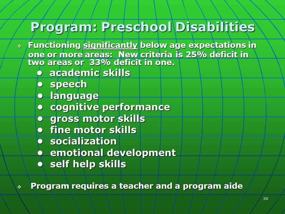 20 Program: Preschool Disabilities Functioning significantly below age expectations in Functioning significantly below age expectations in one or more