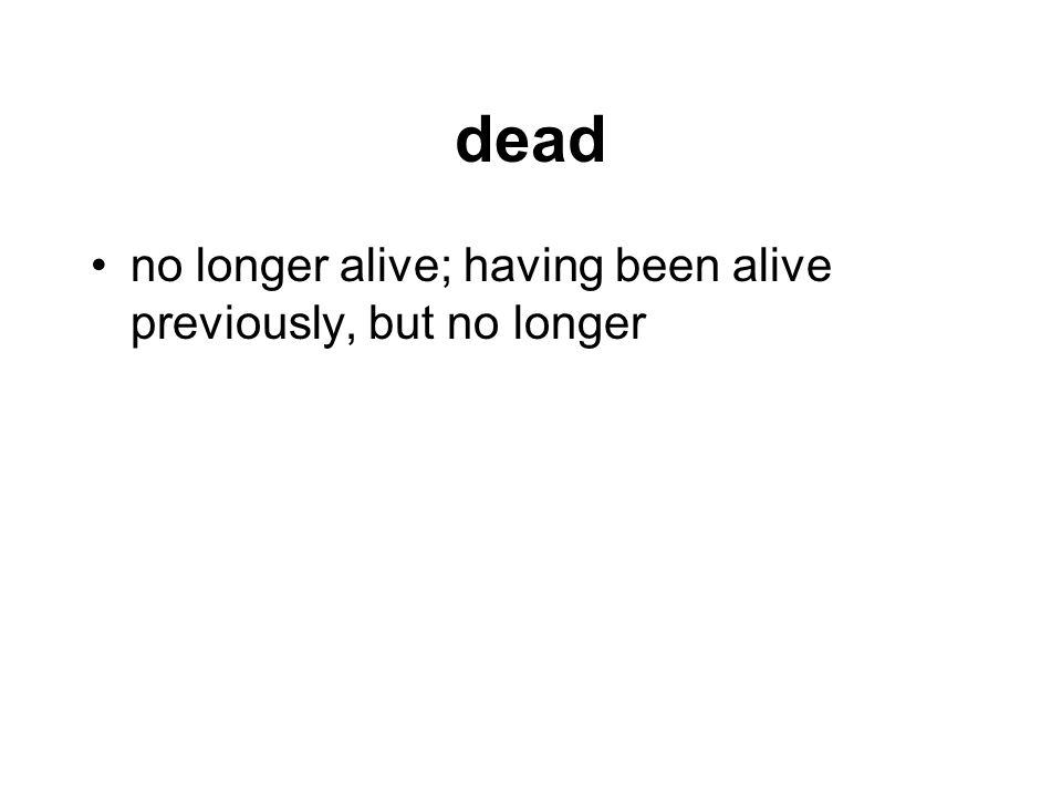 dead no longer alive; having been alive previously, but no longer