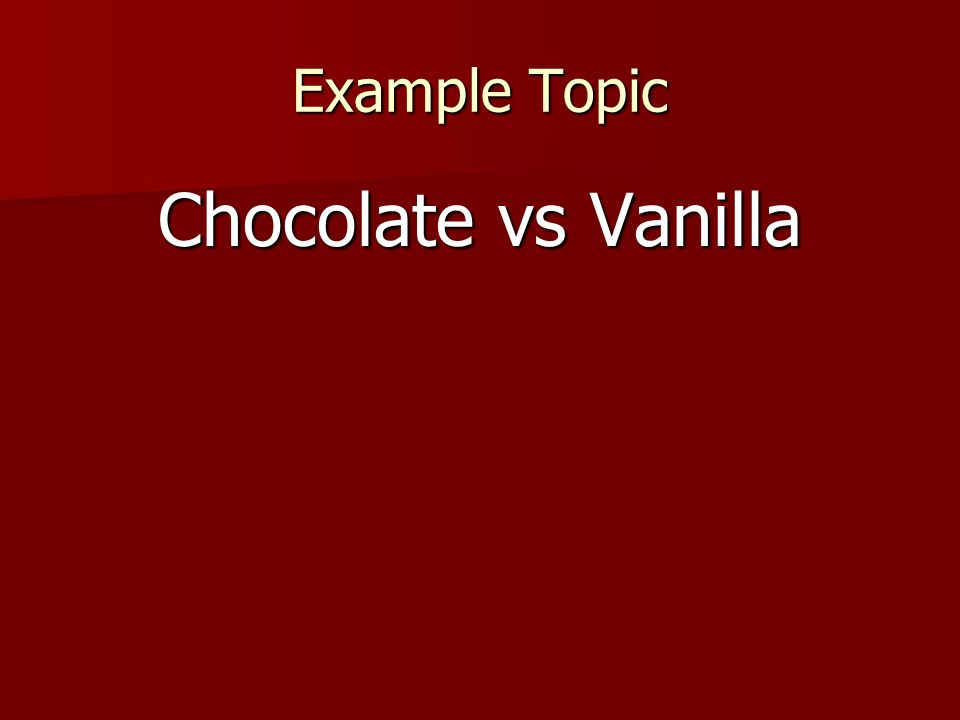 Example Topic Chocolate vs Vanilla