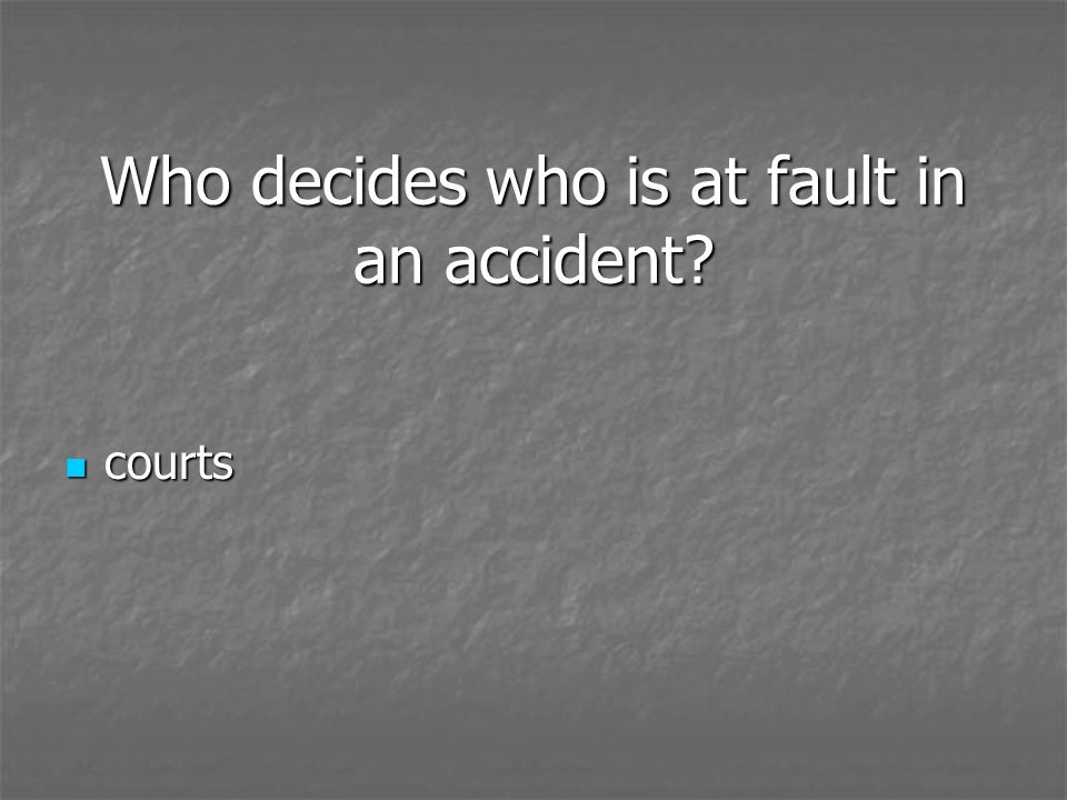 Who decides who is at fault in an accident? courts courts