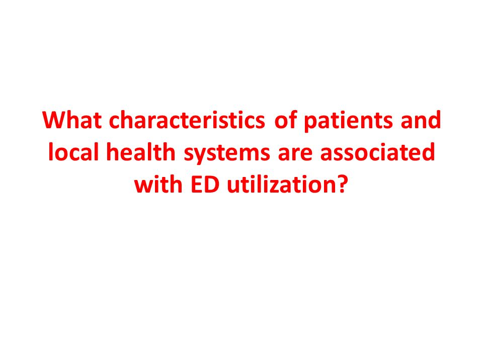 What characteristics of patients and local health systems are associated with ED utilization