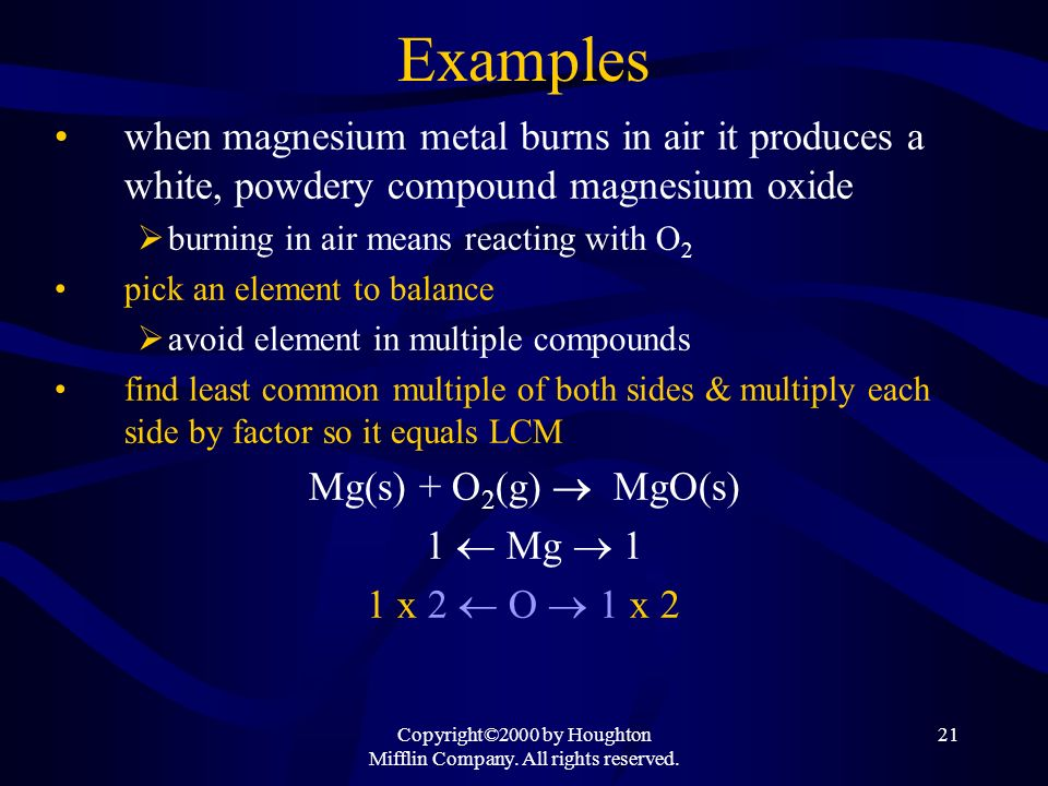 Copyright©2000 by Houghton Mifflin Company. All rights reserved. 21 Examples when magnesium metal burns in air it produces a white, powdery compound m