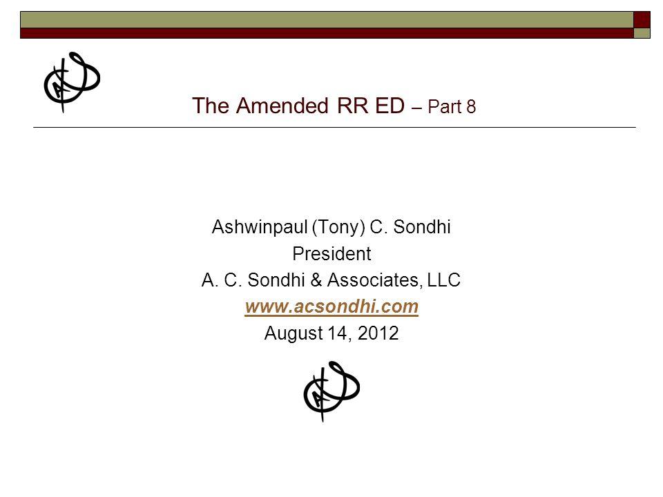 The Amended RR ED – Part 8 Ashwinpaul (Tony) C. Sondhi President A.