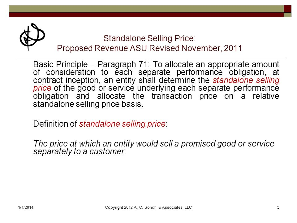 61/1/20146 Standalone Selling Price: Proposed Revenue ASU Revised November, 2011 Paragraph 72: The best evidence of a standalone selling price is the observable price of a good or service when the entity sells that good or service Separately, in similar circumstances, and to similar customers.
