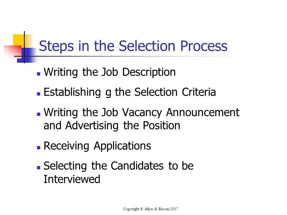 Copyright © Allyn & Bacon 2007 Steps in the Selection Process Writing the Job Description Establishing g the Selection Criteria Writing the Job Vacanc