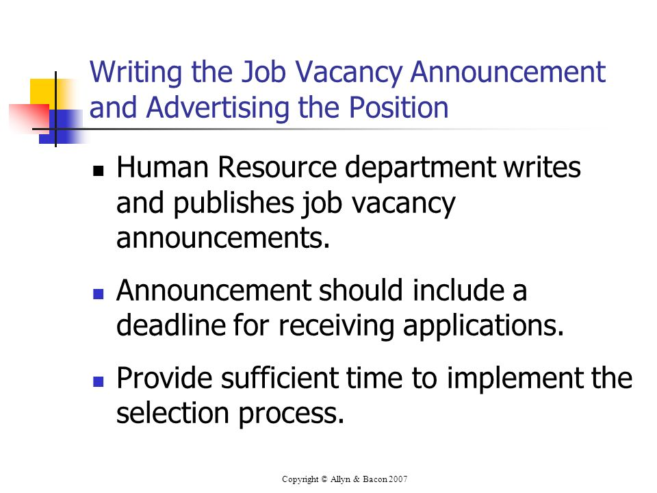 Copyright © Allyn & Bacon 2007 Writing the Job Vacancy Announcement and Advertising the Position Human Resource department writes and publishes job va