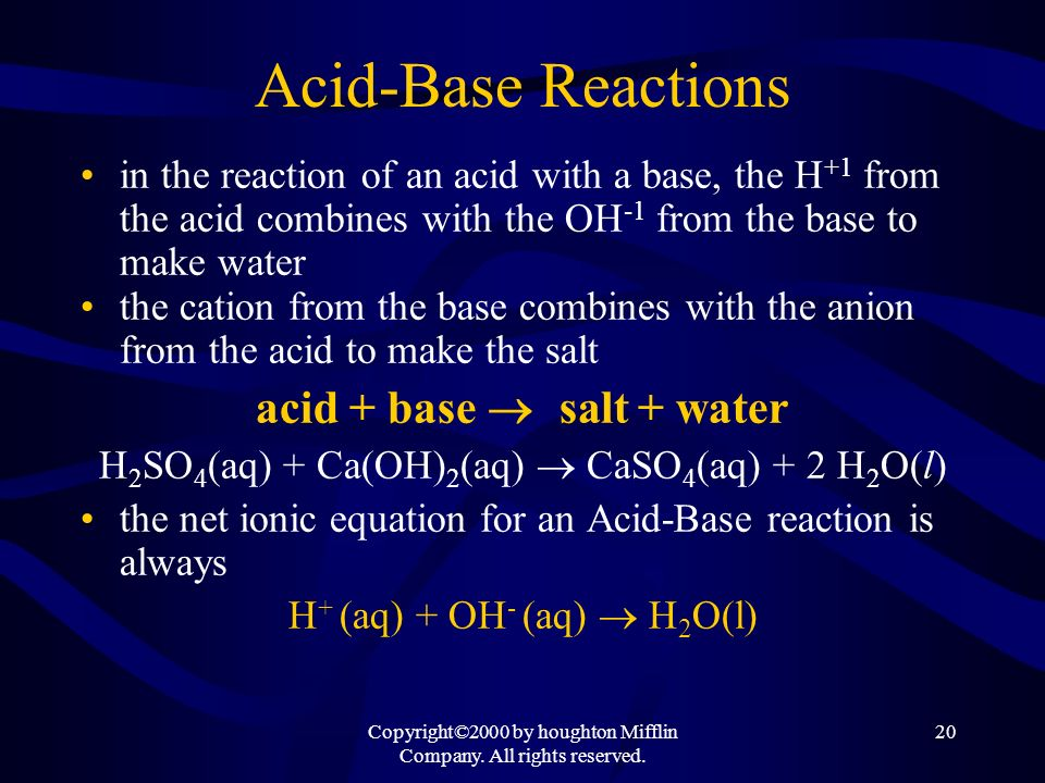 Copyright©2000 by houghton Mifflin Company. All rights reserved. 20 Acid-Base Reactions in the reaction of an acid with a base, the H +1 from the acid
