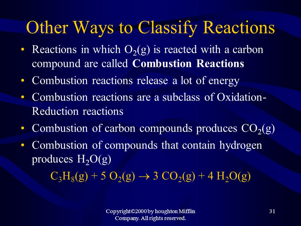 Copyright©2000 by houghton Mifflin Company. All rights reserved. 31 Other Ways to Classify Reactions Reactions in which O 2 (g) is reacted with a carb