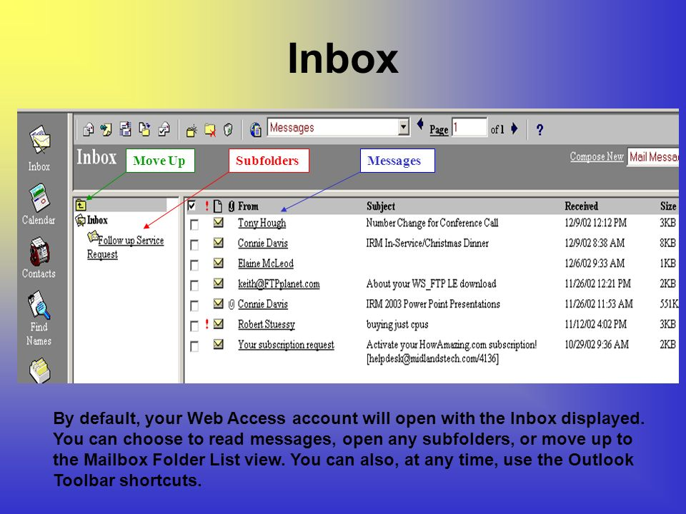 Inbox SubfoldersMessagesMove Up By default, your Web Access account will open with the Inbox displayed.