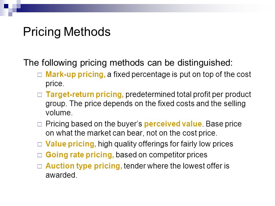 The following pricing methods can be distinguished: Mark-up pricing, a fixed percentage is put on top of the cost price. Target-return pricing, predet