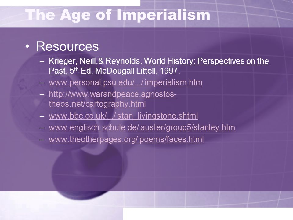 The Age of Imperialism Resources –Krieger, Neill,& Reynolds. World History: Perspectives on the Past, 5 th Ed. McDougall Littell, 1997. –www.personal.