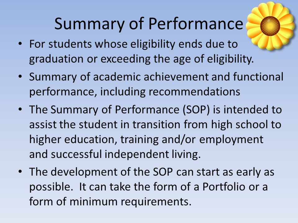 Indicator 13 Requirements Percent of youth with IEPs aged 16 and above with an IEP that includes appropriate measurable postsecondary goals that are annually updated (as appropriate) and based upon an age appropriate transition assessment transition services, including courses of study, that will reasonably enable the student to meet those postsecondary goals annual IEP goals related to the students transition services needs evidence that the student was invited to the IEP Team meeting where transition services are to be discussed evidence that, if appropriate, a representative of any participating agency was invited to the IEP Team meeting with the prior consent of the parent or student who has reached the age of majority.