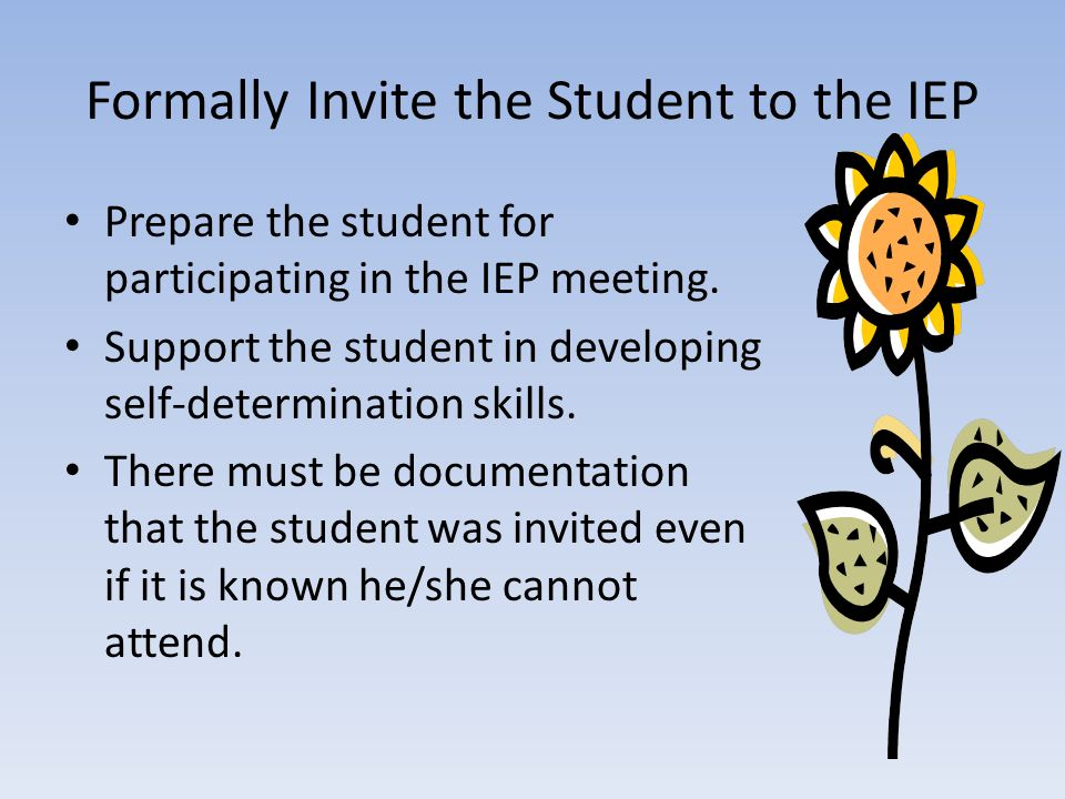 Invite the Parents to the IEP Provide the parents (or adult student) with a 10 day written notice of the IEP meeting.