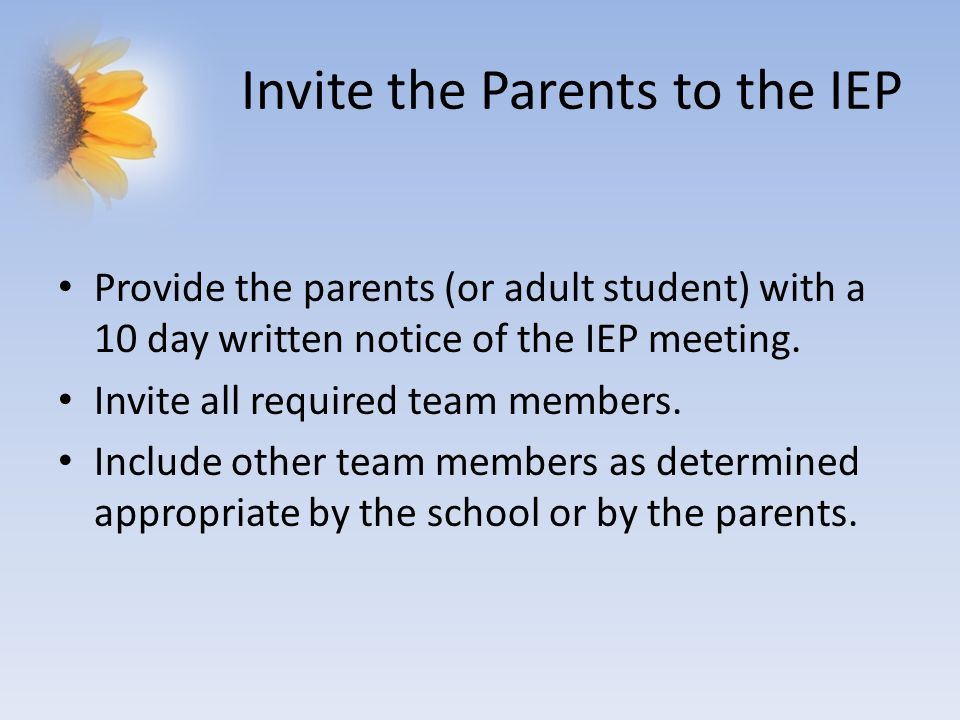 Invite Representative of Outside Agency With the consent of the parent invite a representative of a participating agency that is likely to provide or pay for transition services.