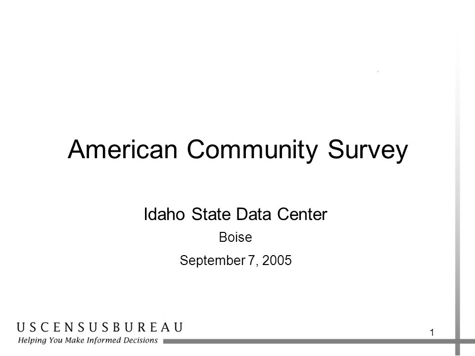 1 American Community Survey Idaho State Data Center Boise September 7, 2005