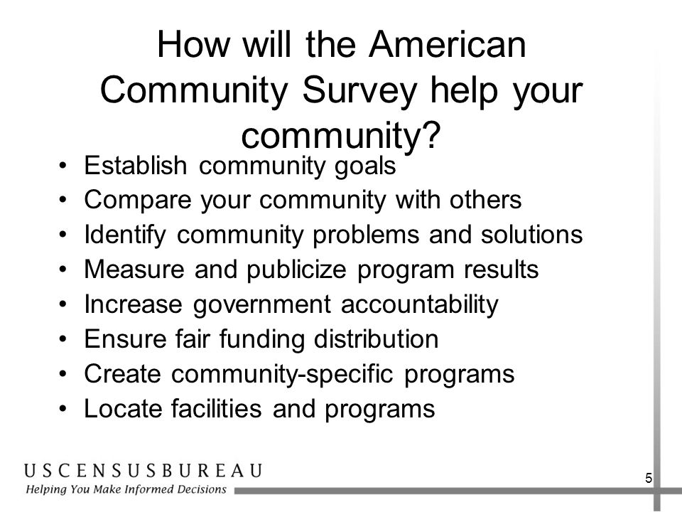 5 How will the American Community Survey help your community.