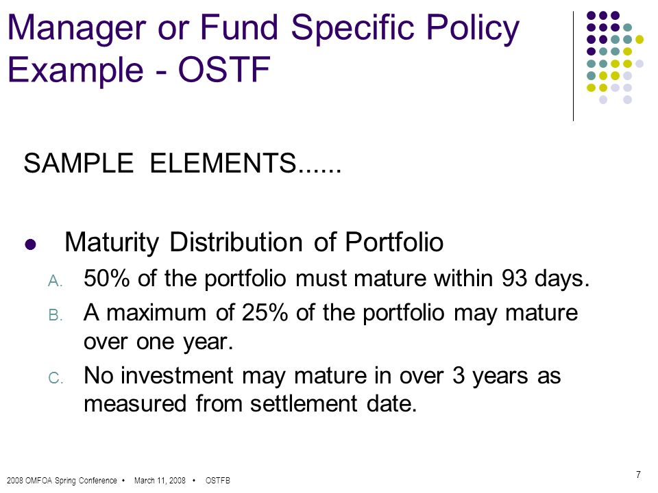 2008 OMFOA Spring Conference March 11, 2008 OSTFB 7 Manager or Fund Specific Policy Example - OSTF SAMPLE ELEMENTS......