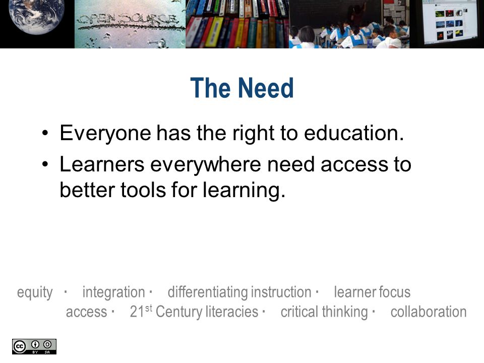 The Need Everyone has the right to education.