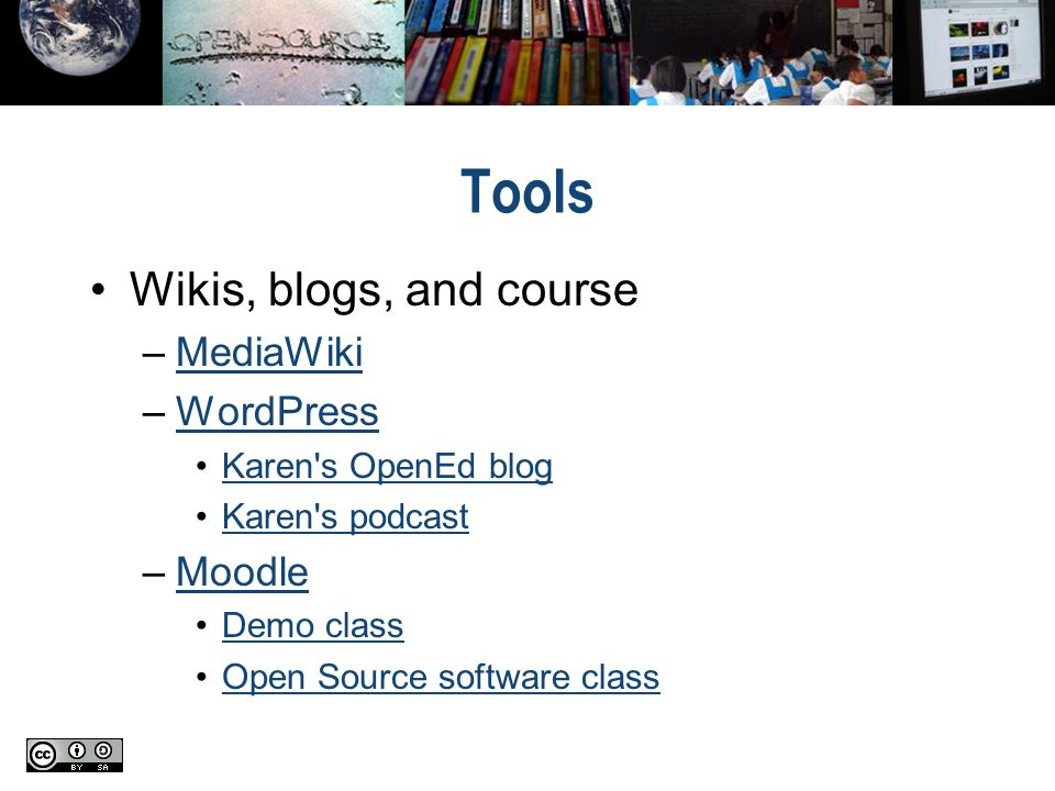 Tools Wikis, blogs, and course –MediaWikiMediaWiki –WordPressWordPress Karen s OpenEd blog Karen s podcast –MoodleMoodle Demo class Open Source software class