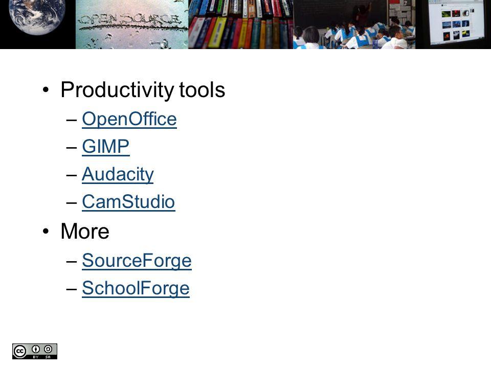 Productivity tools –OpenOfficeOpenOffice –GIMPGIMP –AudacityAudacity –CamStudioCamStudio More –SourceForgeSourceForge –SchoolForgeSchoolForge