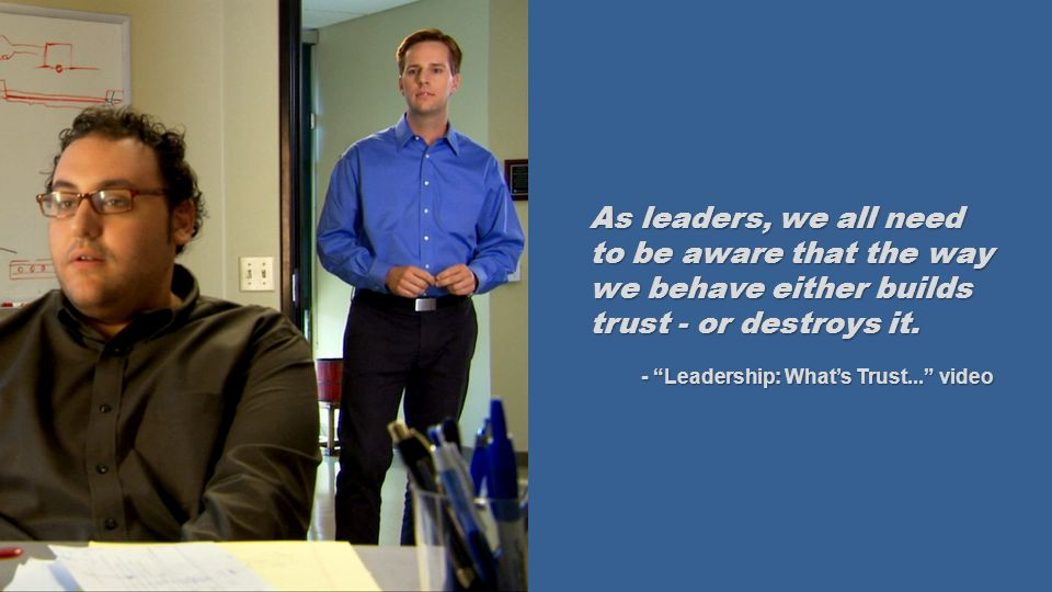 As leaders, we all need to be aware that the way we behave either builds trust - or destroys it.