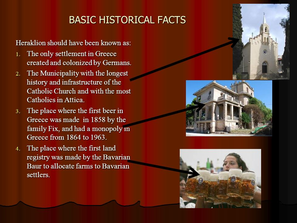 BASIC HISTORICAL FACTS Heraklion should have been known as: 1. The only settlement in Greece created and colonized by Germans. 2. The Municipality wit
