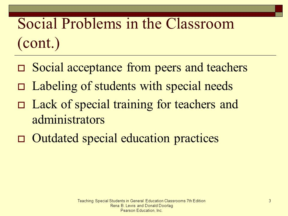 Teaching Special Students in General Education Classrooms 7th Edition Rena B. Lewis and Donald Doorlag Pearson Education, Inc. 3 Social Problems in th