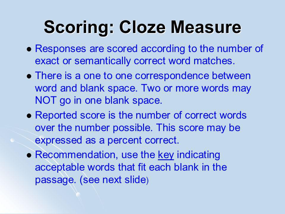 Scoring: Cloze Measure Responses are scored according to the number of exact or semantically correct word matches.