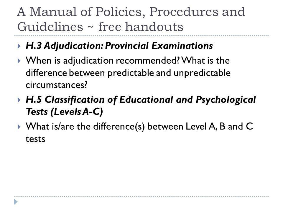 A Manual of Policies, Procedures and Guidelines ~ free handouts H.3 Adjudication: Provincial Examinations When is adjudication recommended? What is th