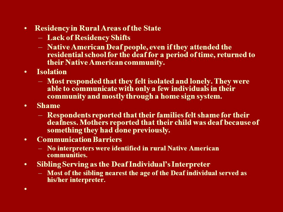 Residency in Rural Areas of the State –Lack of Residency Shifts –Native American Deaf people, even if they attended the residential school for the dea