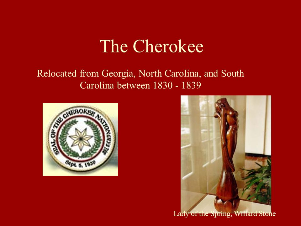 Relocated from Georgia, North Carolina, and South Carolina between 1830 - 1839 The Cherokee Lady of the Spring, Willard Stone