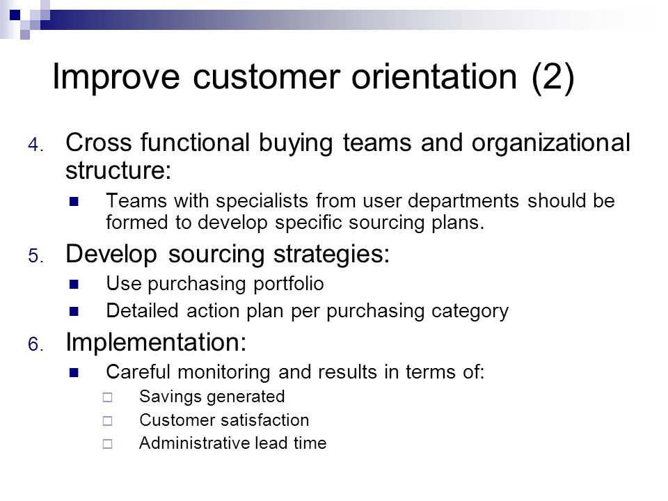 Effective purchasing in facility environment Different approaches for an optimal structure Focused on the internal customer Product focused orientation (most used) Supplier focused orientation How can an effective internal customer focused approach be achieved in combination with knowledge of products and markets.