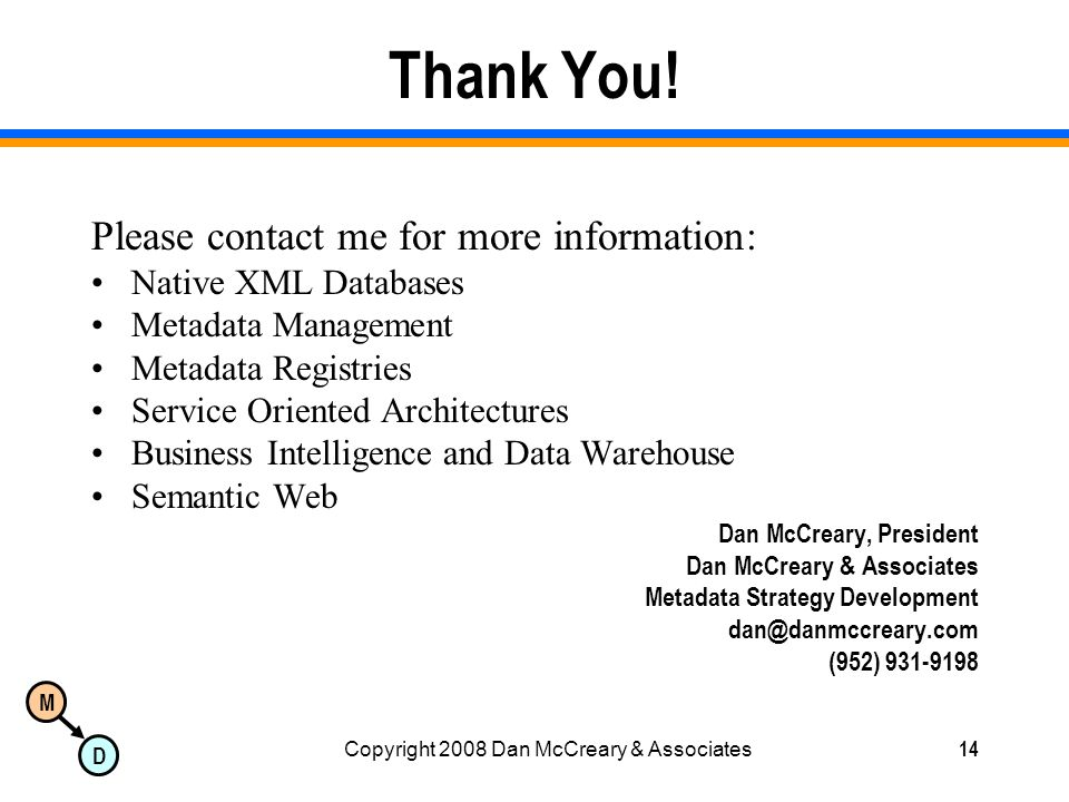M D Copyright 2008 Dan McCreary & Associates14 Thank You! Please contact me for more information: Native XML Databases Metadata Management Metadata Re