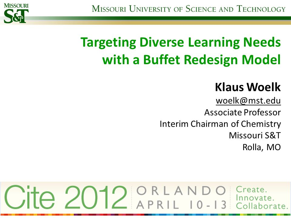 Klaus Woelk woelk@mst.edu Associate Professor Interim Chairman of Chemistry Missouri S&T Rolla, MO Targeting Diverse Learning Needs with a Buffet Rede