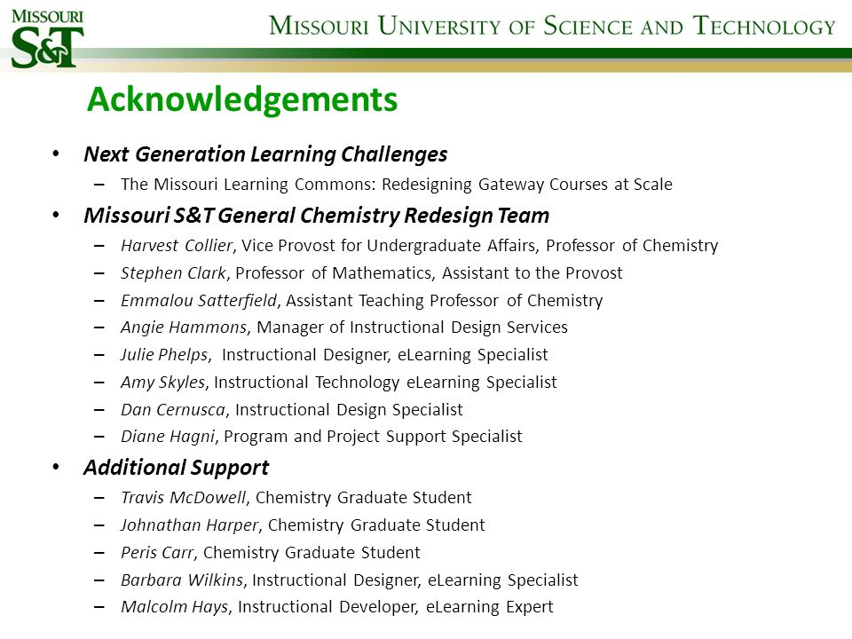 Acknowledgements Next Generation Learning Challenges – The Missouri Learning Commons: Redesigning Gateway Courses at Scale Missouri S&T General Chemis