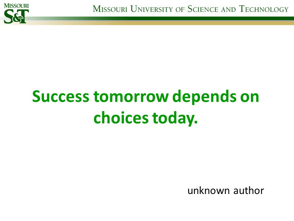 Success tomorrow depends on choices today. unknown author